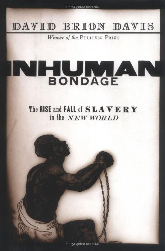 David Brion Davis - Inhuman Bondage: The Rise and Fall of Slavery in the New World