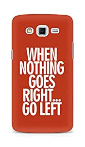 AMEZ when nothing goes right go left Back Cover For Samsung Galaxy Grand Max