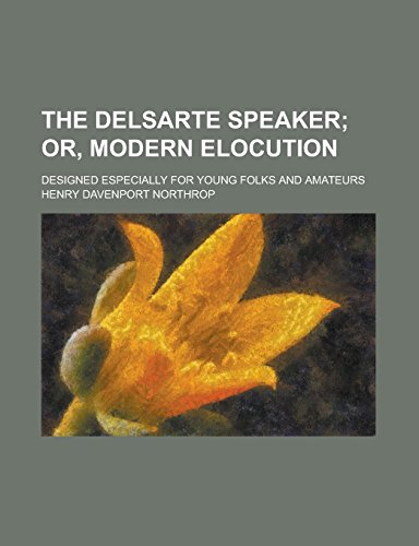 The Delsarte Speaker; Designed Especially for Young Folks and Amateurs