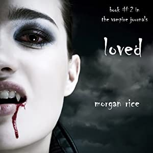 Loved: The Vampire Journals, Book 2 | [Morgan Rice]