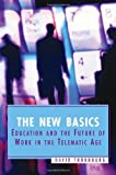 img - for The New Basics: Education and the Future of Work in the Telematic Age book / textbook / text book