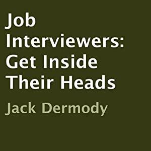 Job Interviewers: Get Inside Their Heads | [Jack Dermody]