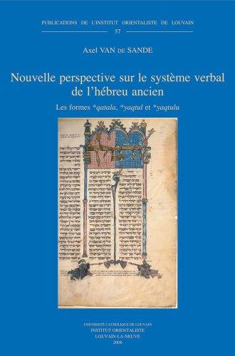 Nouvelle perspective sur le systeme verbal de l'hebreu ancien: Les formes *qatala, *yaqtul et *yaqtulu (Publications de l'Institut Orientaliste de Louvain)