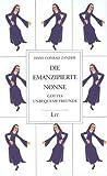 Die emanzipierte Nonne: Gottes unbequeme Freunde - Gesmmelte Werke Bd.4: BD 4 - Hans Conrad Zander