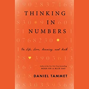 Thinking in Numbers: On Life, Love, Meaning, and Math | [Daniel Tammet]