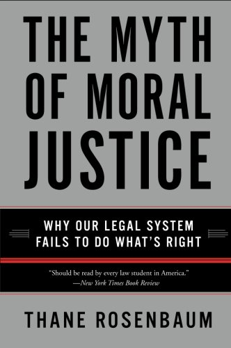 The Myth of Moral Justice: Why Our Legal System Fails to...
