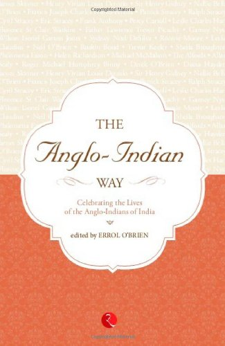 The Anglo Indian Way Celebrating: The Lives of the Ango - Indians of India