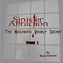 Sinister Attraction: The Neighbor's Deadly Secret Volume 1 (       UNABRIDGED) by Kym Datura Narrated by Kym Datura