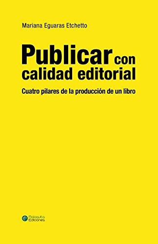 Publicar con calidad editorial: Cuatro pilares de la produccion de un libro  [Eguaras Etchetto, Mariana] (Tapa Blanda)