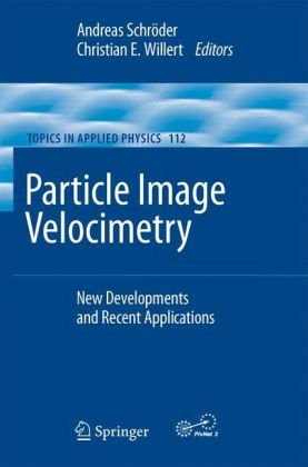 Particle Image Velocimetry: New Developments And Recent Applications (Topics In Applied Physics)