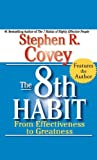 The 8th Habit: From Effectiveness to Greatness Stephen R. Covey