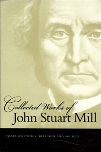 The Collected Works of John Stuart Mill, Volume X - Essays