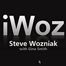 iWoz: How I Invented the Personal Computer and Had Fun Along the Way (       UNABRIDGED) by Steve Wozniak, Gina Smith Narrated by Patrick Lawlor