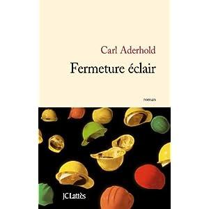 Fermeture éclair par Carl Aderhold, 2012, JC Lattes – une lecture éclair car (trop) réaliste dans Au fil de nos lectures 41UZ0Rtkt%2BL._SL500_AA300_