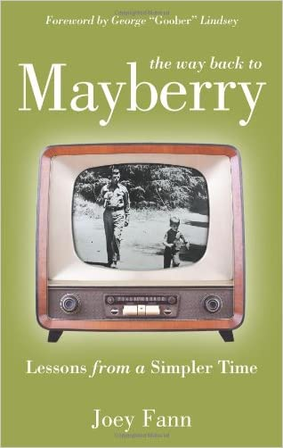 The Way Back to Mayberry: Lessons from a Simpler Time written by Joey Fann