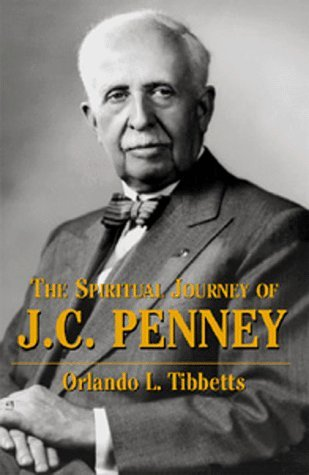 the-spiritual-journey-of-j-c-penney-by-orlando-l-tibbetts-1999-04-06