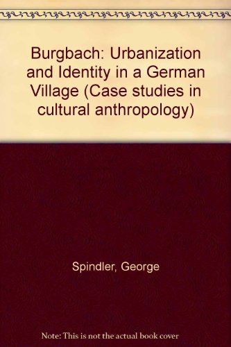 Burgbach: Urbanization and Identity in a German Village (Case studies in cultural anthropology)