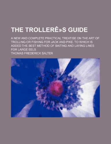 the-trollers-guide-a-new-and-complete-practical-treatise-on-the-art-of-trolling-or-fishing-for-jack-