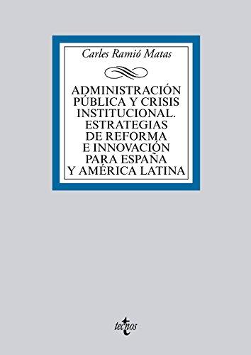 Administración Pública Y Crisis Institucional. Estrategias De Reforma E Innovación Para España Y América Latina (Derecho - Biblioteca Universitaria De Editorial Tecnos)