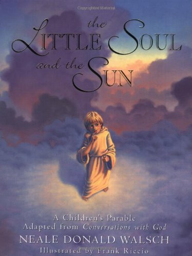The Little Soul and the Sun: A Children's Parable Adapted from Conversations With God