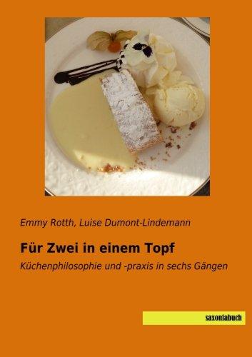 Fuer Zwei in einem Topf: Kuechenphilosophie und -praxis in sechs Gaengen (German Edition) by Emmy Rotth