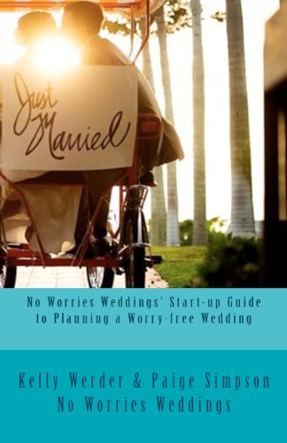 No Worries Weddings' Start-up Guide to Planning a Worry-free Wedding: Everything you need to know to start your wedding planning off right and avoid ... special resources for Southwest Florida}