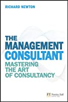 Management Consultant: Mastering the Art of Consultancy (Financial Times Series)