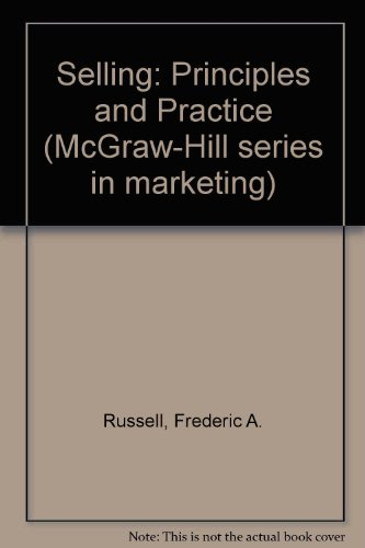 Selling: Principles and Practices (McGraw-Hill series in marketing)