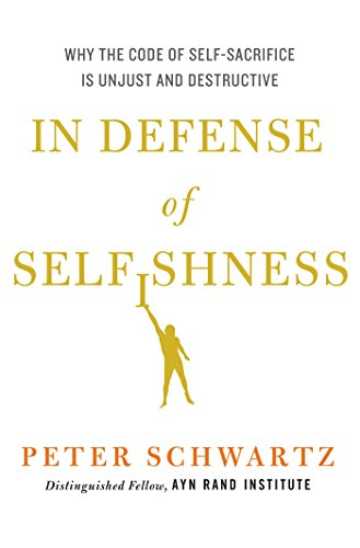 In Defense of Selfishness: Why the Code of Self-Sacrifice is Unjust and Destructive