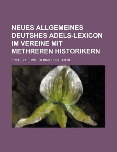 Neues allgemeines deutshes adels-lexicon im vereine mit methreren historikern