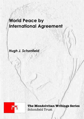 World Peace by International Agreement (The Mondcivitan Writings)