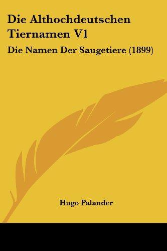 Die Althochdeutschen Tiernamen V1: Die Namen Der Saugetiere (1899)