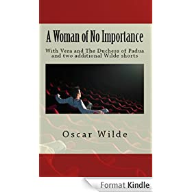 Oscar Wilde Plays: A Woman of No Importance, Vera & The Duchess of Padua (English Edition)