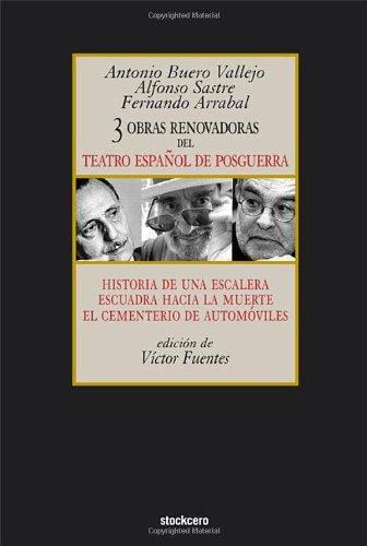 Tres Obras Renovadoras del Teatro Espaol de Posguerra: Historia de Una Escalera, Escuadra Hacia La Muerte, Cementerio de Automoviles (Spanish Edition)