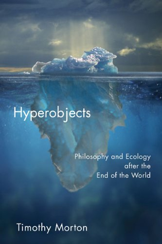 Hyperobjects: Philosophy and Ecology after the End of the World (Posthumanities) PDF