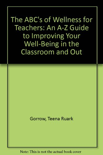 The ABC's of Wellness for Teachers: An A-Z Guide to Improving Your Well-being in the Classroom and Out