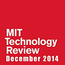 Audible Technology Review, December 2014  by Technology Review Narrated by Todd Mundt