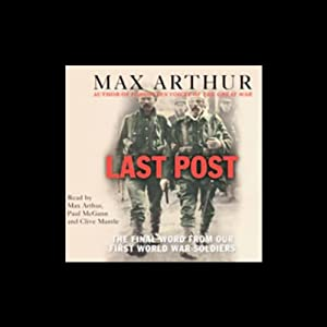 Last Post: The Final Word from Our First World War Soldiers | [Max Arthur]