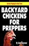 Backyard Chickens For Preppers (Survival Prepping For Hard Times)