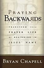 Praying Backwards: Transform Your Prayer…
