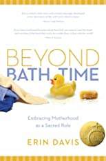 Beyond bath time : embracing motherhood as a sacred role
