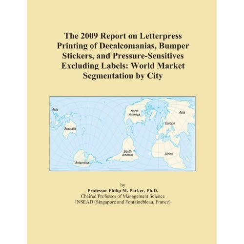 The 2009 Report on Letterpress Label and Wrapper Printing: World Market Segmentation City