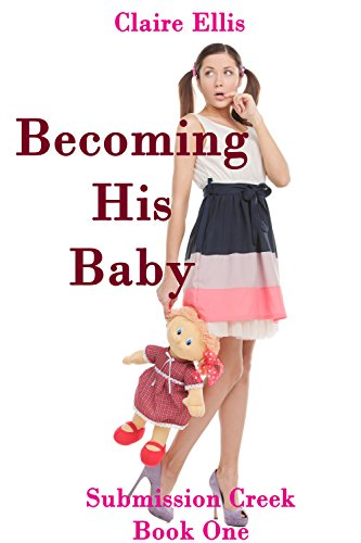 Becoming His Baby: A Domestic Discipline Age Play Story (Submission Creek Book 1) PDF