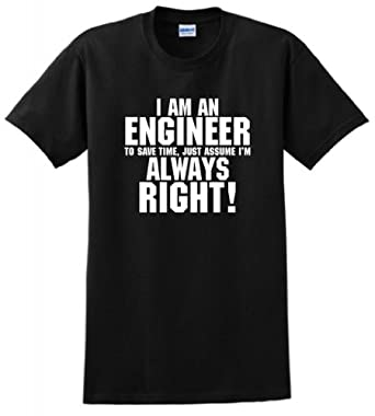 I'm An Engineer Save Time Always Assume I'm Right T-Shirt Large Black