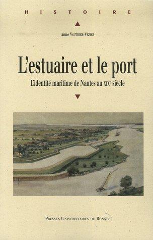 L'estuaire et le port : L'identité maritime de Nantes au XIXe siècle