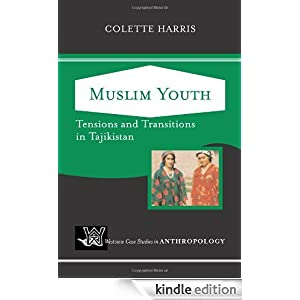 Muslim Youth: Tensions And Transitions In Tajikistan (Westview Case Studies in Anthropology) Colette Harris
