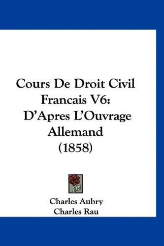 Cours de Droit Civil Francais V6: D'Apres L'Ouvrage Allemand (1858)