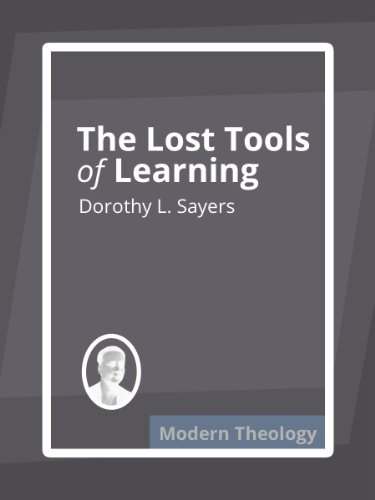dorothy sayers lost tools of learning essay We cannot go back - or can we in the essay 'the lost tools of learning' dorothy sayers presents ideas that demand our attention in my response to the matter i will speak to three points one being the main problem in modern education, secondly i will address the trivium in definition, and third i will describe the integration of.