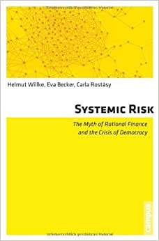 Systemic Risk: The Myth Of Rational Finance And The Crisis Of Democracy