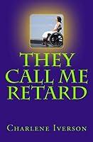 They Call Me Retard